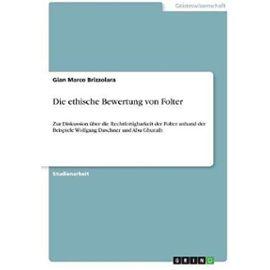 Die ethische Bewertung von Folter - Gian Marco Brizzolara