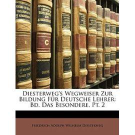 Diesterweg's Wegweiser Zur Bildung Fur Deutsche Lehrer: Bd. Das Besondere, PT. 2 - Unknown
