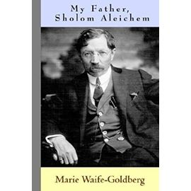 My Father, Sholom Aleichem - Marie Waife-Goldberg