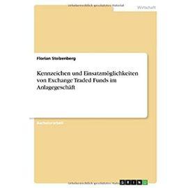 Kennzeichen und Einsatzmöglichkeiten von Exchange Traded Funds im Anlagegeschäft - Florian Stolzenberg