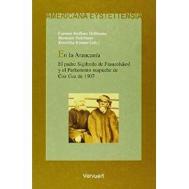 En la Araucanía: El padre Sigifredo de Frauenhäusl y el Parlamento mapuche de Coz Coz de 1907 (Spanish Edition) - Unknown