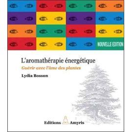 L'aromathérapie Énergétique - Guérir Avec L'âme Des Plantes - Bosson Lydia