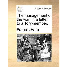The Management of the War. in a Letter to a Tory-Member - Hare, Francis