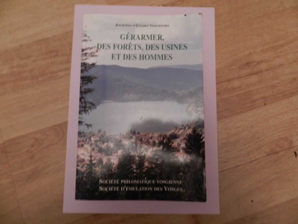 Gérardmer, des forêts, des usines et des hommes - Actes des Journées d'études vosgiennes, Gérardmer, 25 et 26 octobre 2003