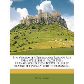 Ein Verarmter Edelmann: Roman Aus Dem Weltleben. Nach Dem Fransisischen Des Octave Feuillet Bearbeitet [von Albert Beckmann]... (German Edition) - Octave Feuillet