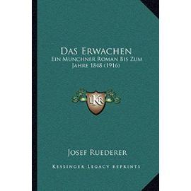 Das Erwachen: Ein Munchner Roman Bis Zum Jahre 1848 (1916) (German Edition) - Josef Ruederer