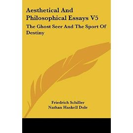 Aesthetical And Philosophical Essays V5: The Ghost Seer And The Sport Of Destiny - Friedrich Schiller