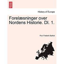 Forelæsninger over Nordens Historie. Dl. 1. (Norwegian Edition) - Povl Frederik Barfod