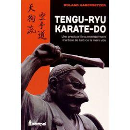 """Tengu-Ryu Karate-Do - Une Pratique Fondamentalement Martiale De L'art De La """"Main Vide - Roland Habersetzer"""