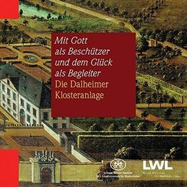 Mit Gott als Beschützer und dem Glück als Begleiter: Die Dahlheimer Klosteranlage - Preißler, Matthias