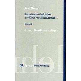 Betriebswirtschaftslehre der Klein- und Mittelbetriebe 2. (Springers Kurzlehrbucher Der Wirtschaftswissenschaften) - Josef Mugler