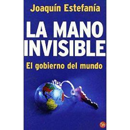 Estefanía, J: Mano invisible : el gobierno del mundo