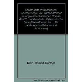 Konstruierte Wirklichkeiten: Kybernetische Bewusstseinsformen im anglo-amerikanischen Roman des 20. Jahrhunderts (Britannica et Americana) (German Edition) - Unknown