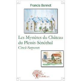 les mystères du château du Plessis-Sénéchal Circé-Sepvret - Bonnet, Francis