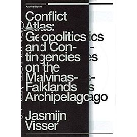 Conflict Atlas: Geopolitics and Contingencies on the Malvinas-Falklands Archipelago - Jasmijn Visser