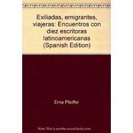 Exiliadas, emigrantes, viajeras: Encuentros con diez escritoras latinoamericanas (Spanish Edition) - Unknown