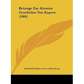 Beitrage Zur Altesten Geschichte Von Kypros (1906) - Reinhold Freiherrn Von Lichtenberg