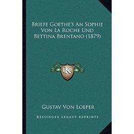 Briefe Goethe's an Sophie Von La Roche Und Bettina Brentano (1879) - Unknown