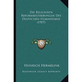 Die Religiosen Reformbestrebungen Des Deutschen Humanismus (1907) - Hermelink, Heinrich