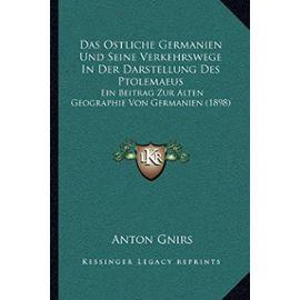 Das Ostliche Germanien Und Seine Verkehrswege in Der Darstellung Des Ptolemaeus: Ein Beitrag Zur Alten Geographie Von Germanien (1898) - Unknown