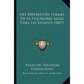 Des Differentes Formes de La Pneumonie Aigue Chez Les Enfants (1867) - Unknown