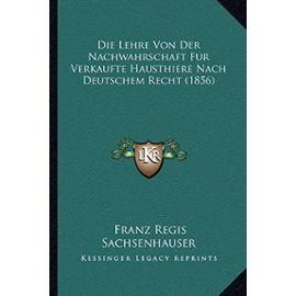 Die Lehre Von Der Nachwahrschaft Fur Verkaufte Hausthiere Nach Deutschem Recht (1856) - Sachsenhauser, Franz Regis