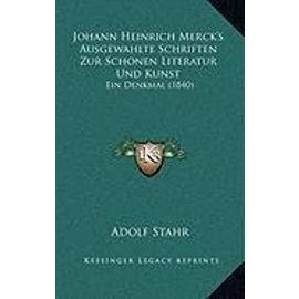 Johann Heinrich Merck's Ausgewahlte Schriften Zur Schonen Literatur Und Kunst: Ein Denkmal (1840) - Unknown