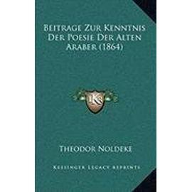 Beitrage Zur Kenntnis Der Poesie Der Alten Araber (1864) - Unknown