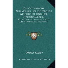Die Gothaische Auffassung Der Deutschen Geschichte Und Der Nationalverein: Mit Beziehung Auf Die Schrift Des Herrn Von Sybel (1862) - Unknown