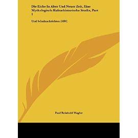 Die Eiche in Alter Und Neuer Zeit, Eine Mythologisch-Kulturhistorische Studie, Part 1: Und Schulnachrichten (1891) - Paul Reinhold Wagler