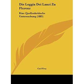 Die Loggia Dei Lanzi Zu Florenz: Eine Quellenkritische Untersuchung (1885) - Unknown