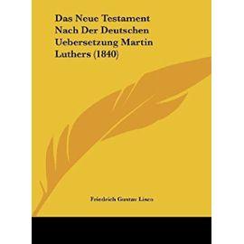 Das Neue Testament Nach Der Deutschen Uebersetzung Martin Luthers (1840) - Friedrich Gustav Lisco