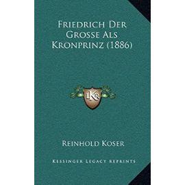 Friedrich Der Grosse ALS Kronprinz (1886) - Reinhold Koser