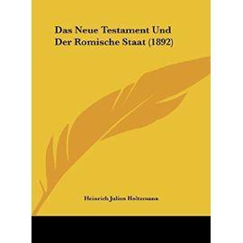 Das Neue Testament Und Der Romische Staat (1892) - Holtzmann, Heinrich Julius