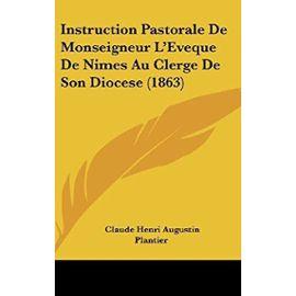 Instruction Pastorale de Monseigneur L'Eveque de Nimes Au Clerge de Son Diocese (1863) - Claude Henri Augustin Plantier
