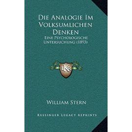 Die Analogie Im Volksumlichen Denken: Eine Psychologische Untersuchung (1893) - William Stern