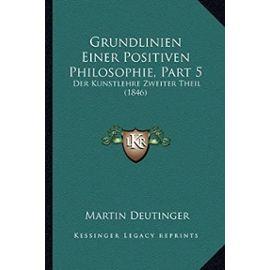 Grundlinien Einer Positiven Philosophie, Part 5: Der Kunstlehre Zweiter Theil (1846) - Unknown