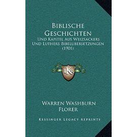 Biblische Geschichten: Und Kapitel Aus Weizsackers Und Luthers Bibelubersetzungen (1901) - Warren Washburn Florer
