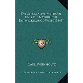 Die Speculative Methode Und Die Naturliche Entwickelungs-Weise (1843) - Unknown