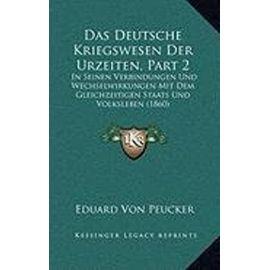 Das Deutsche Kriegswesen Der Urzeiten, Part 2: In Seinen Verbindungen Und Wechselwirkungen Mit Dem Gleichzeitigen Staats Und Volksleben (1860) - Unknown