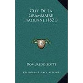 Clef de La Grammaire Italienne (1821) - Zotti, Romualdo