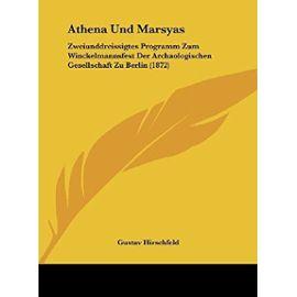 Athena Und Marsyas: Zweiunddreissigtes Programm Zum Winckelmannsfest Der Archaologischen Gesellschaft Zu Berlin (1872) - Unknown