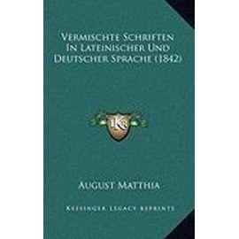 Vermischte Schriften in Lateinischer Und Deutscher Sprache (1842) - August Matthia