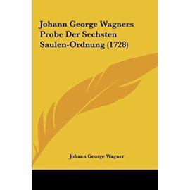 Johann George Wagners Probe Der Sechsten Saulen-Ordnung (1728) - Johann George Wagner