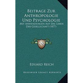 Beitrage Zur Anthropologie Und Psychologie: Mit Anwendungen Auf Das Leben Der Gesellschaft (1877) - Reich, Eduard