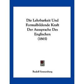 Die Lehrbarkeit Und Formalbildende Kraft Der Aussprache Des Englischen (1865) - Unknown
