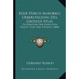 Reise Durch Marokko, Uebersteigung Des Grossen Atlas: Exploration Der Oasen Von Tafilet, Tuat Und Tidikelt (1884) - Unknown