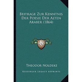 Beitrage Zur Kenntnis Der Poesie Der Alten Araber (1864) - Theodor Noldeke