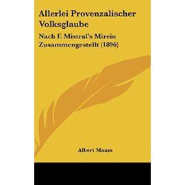 Allerlei Provenzalischer Volksglaube: Nach F. Mistral's Mireio Zusammengestellt (1896) - Unknown
