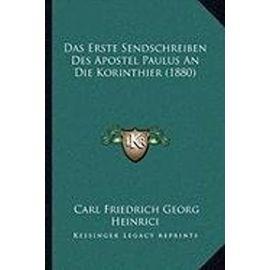 Das Erste Sendschreiben Des Apostel Paulus an Die Korinthier (1880) - Carl Friedrich Georg Heinrici